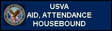 Click for U. S. V. A. Aid, Attendance and Housebound program informational web page