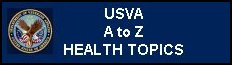 Click to view a U S V A A to Z Health Topics web page.